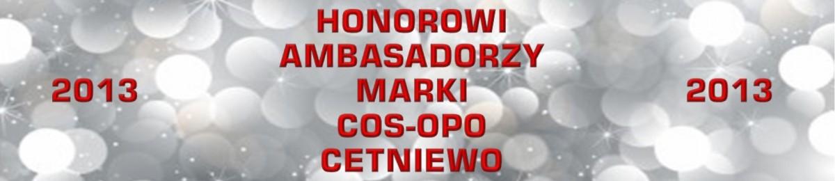 """HONOROWI AMBASADORZY MARKI OPO """"CETNIEWO"""" 2013"""