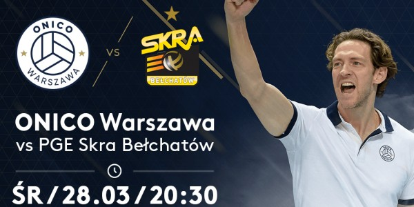 Plakat meczu ONICO Warszawa kontra PGE Skra Bełchatów