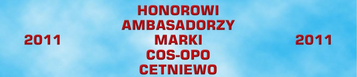 """HONOROWI AMBASADORZY MARKI OPO """"CETNIEWO"""" 2011"""