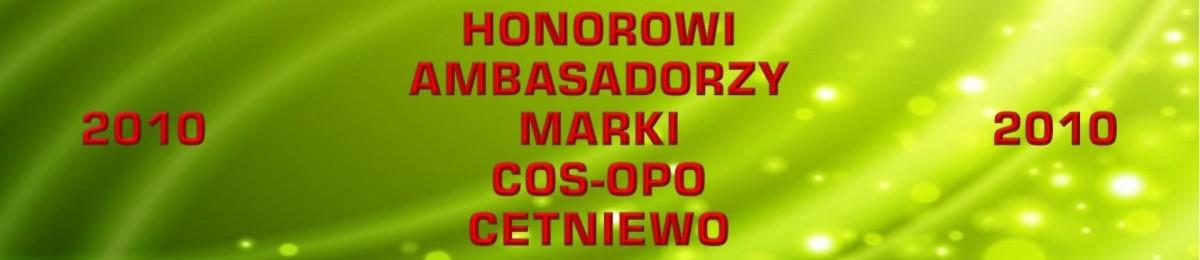 """HONOROWI AMBASADORZY MARKI OPO """"CETNIEWO"""" 2010"""