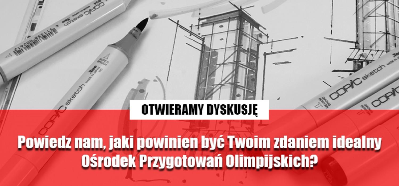 Otwieramy dyskusję na temat Ośrodków Przygotowań Olimpijskich